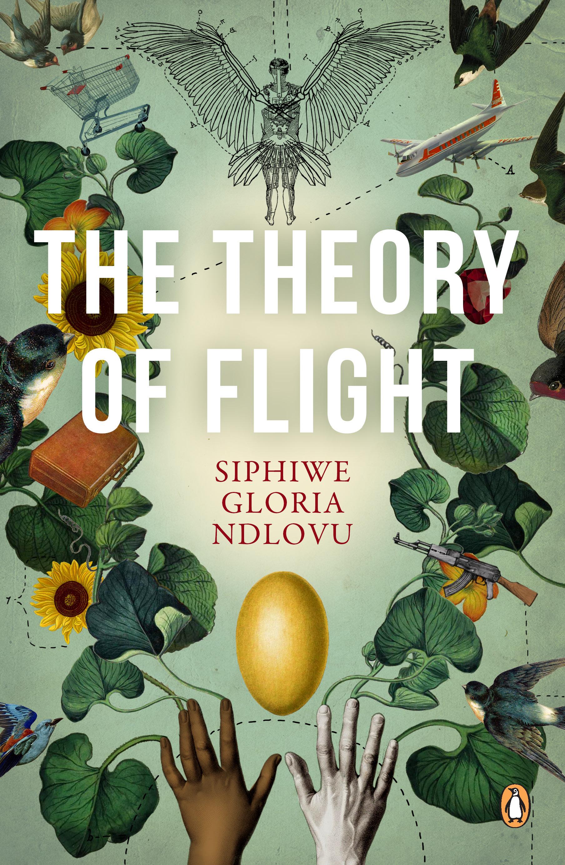 The theory of flight by ndlovu, siphiwe gloria | penguin random.